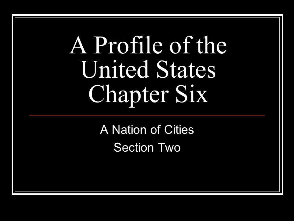 A Profile of the United States Chapter Six A Nation of Cities Section Two