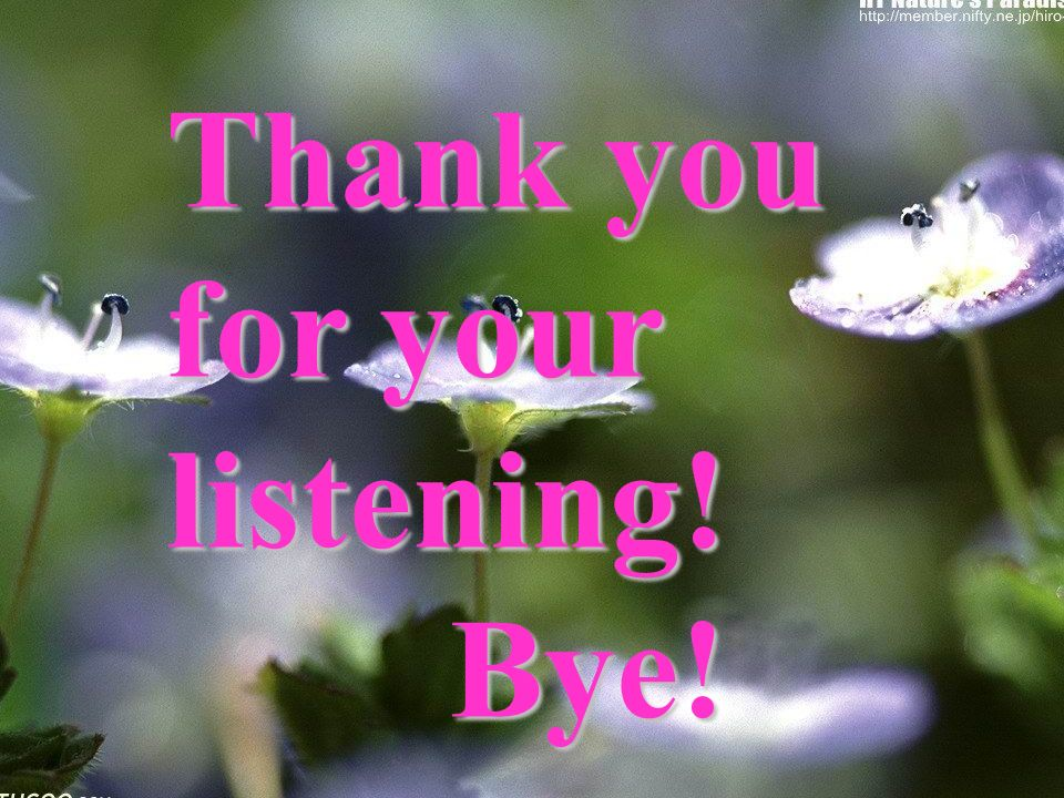 Thank you for your listening! Bye! Bye!