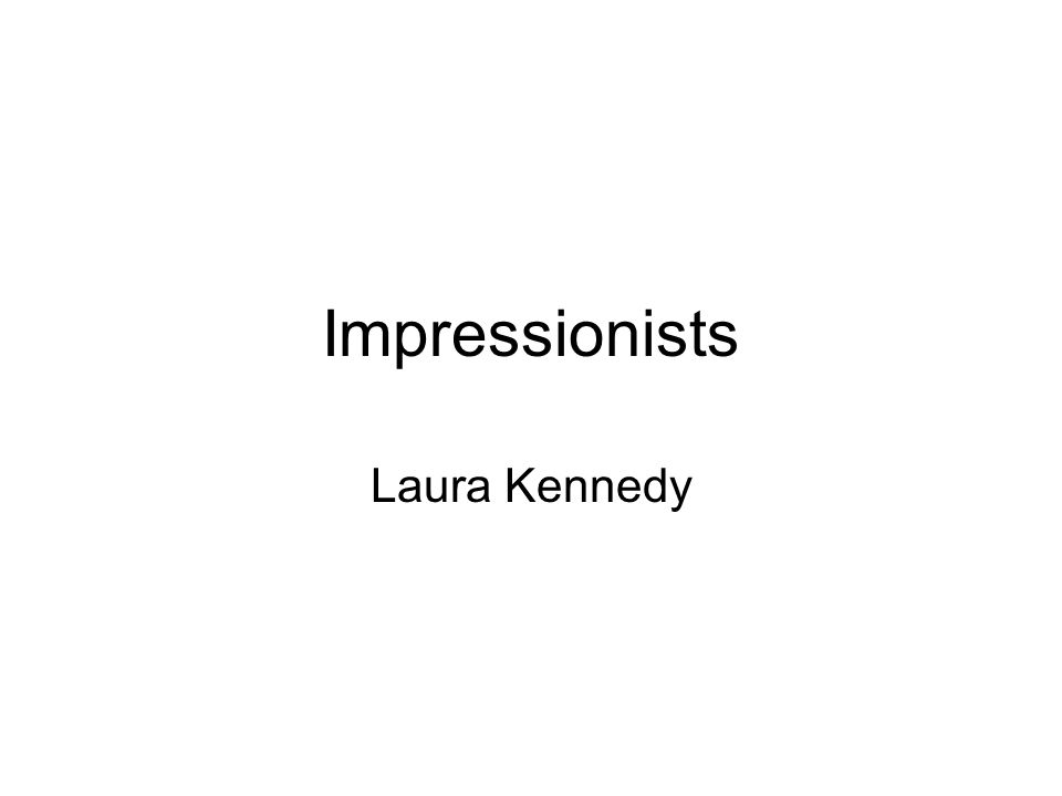 Impressionists Laura Kennedy