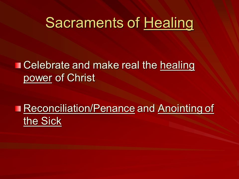 Sacraments of Healing Celebrate and make real the healing power of Christ Reconciliation/Penance and Anointing of the Sick