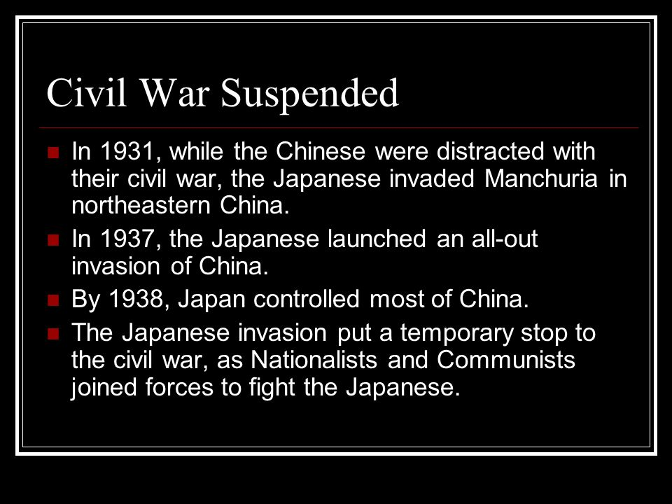 Civil War Suspended In 1931, while the Chinese were distracted with their civil war, the Japanese invaded Manchuria in northeastern China. In 1937, th