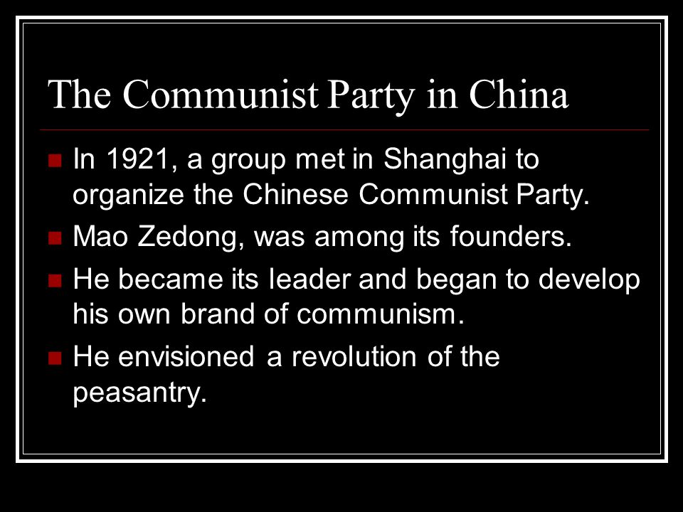 The Communist Party in China In 1921, a group met in Shanghai to organize the Chinese Communist Party. Mao Zedong, was among its founders. He became i