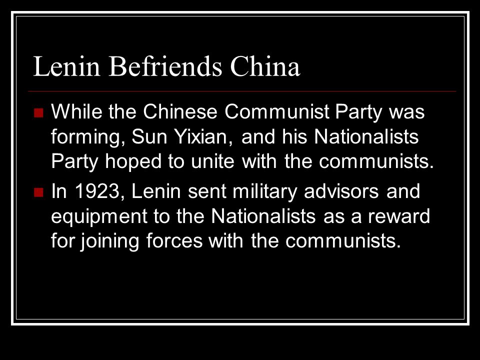 Lenin Befriends China While the Chinese Communist Party was forming, Sun Yixian, and his Nationalists Party hoped to unite with the communists. In 192