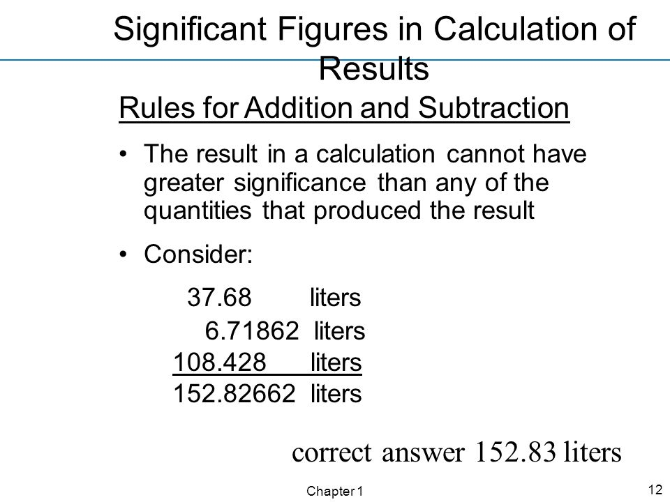 Chapter 1 12 correct answer 152.83 liters Significant Figures in Calculation of Results Rules for Addition and Subtraction The result in a calculation