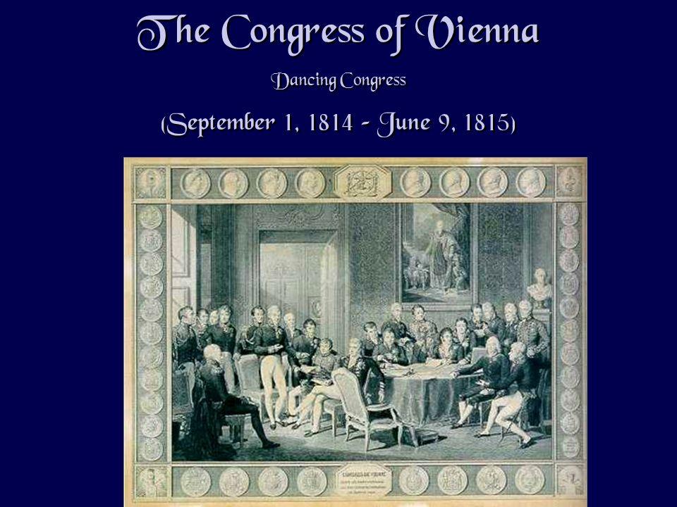 The Congress of Vienna Dancing Congress (September 1, 1814 – June 9, 1815) The Congress of Vienna Dancing Congress (September 1, 1814 – June 9, 1815)