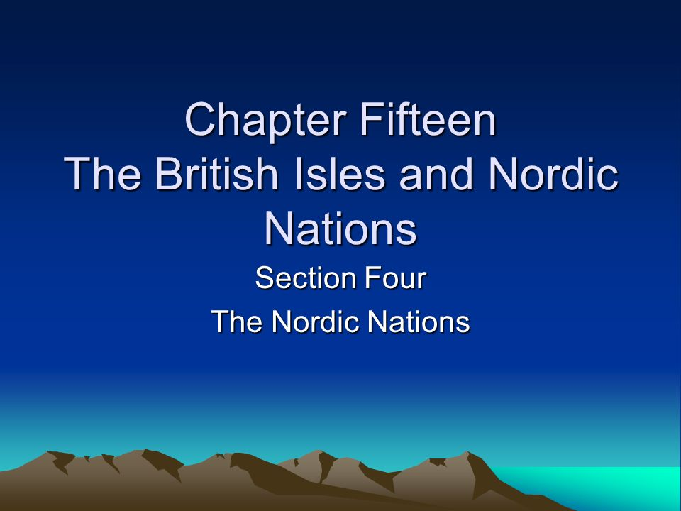Chapter Fifteen The British Isles and Nordic Nations Section Four The Nordic Nations