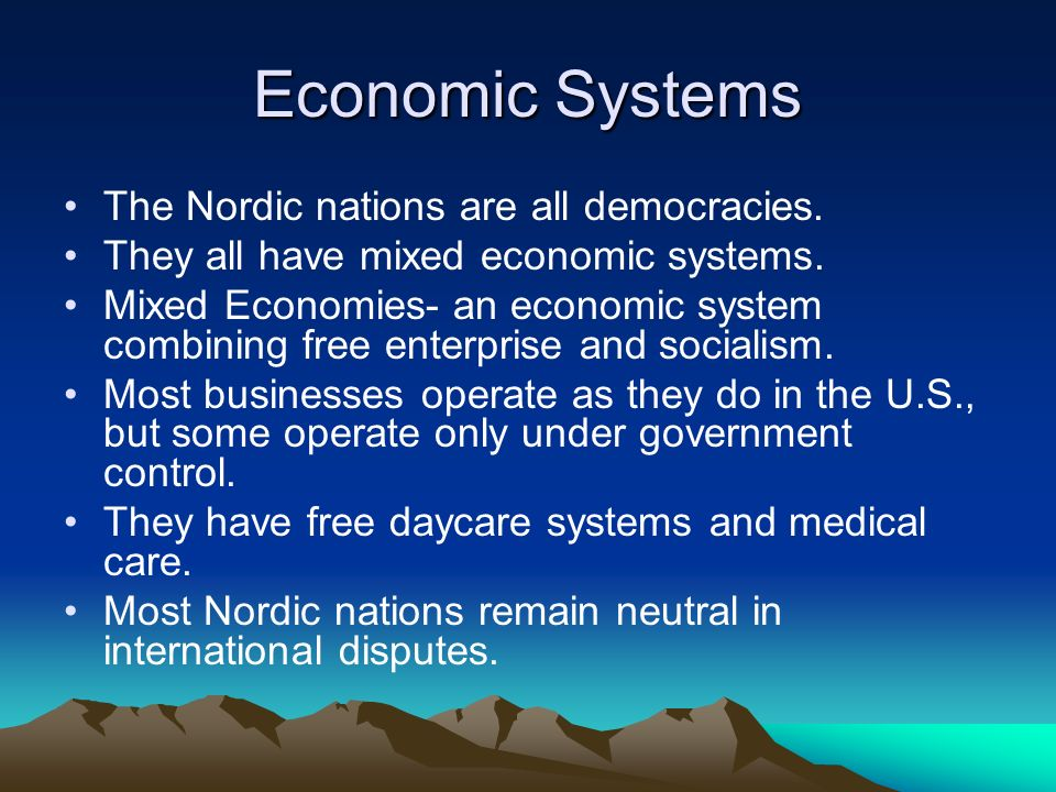 Economic Systems The Nordic nations are all democracies. They all have mixed economic systems. Mixed Economies- an economic system combining free ente