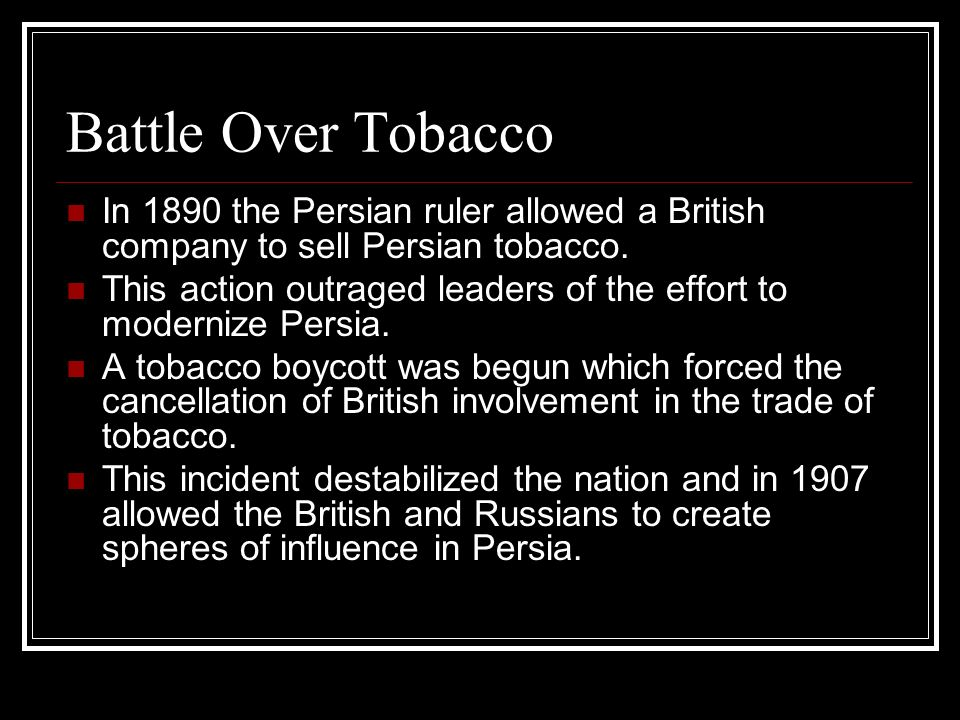 Battle Over Tobacco In 1890 the Persian ruler allowed a British company to sell Persian tobacco. This action outraged leaders of the effort to moderni