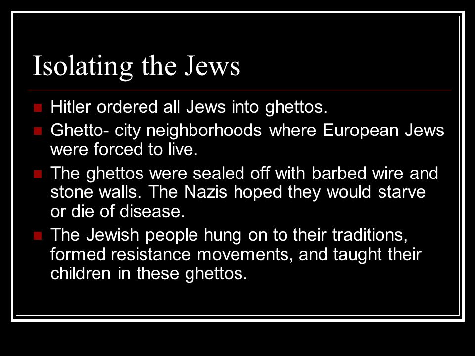 Isolating the Jews Hitler ordered all Jews into ghettos.