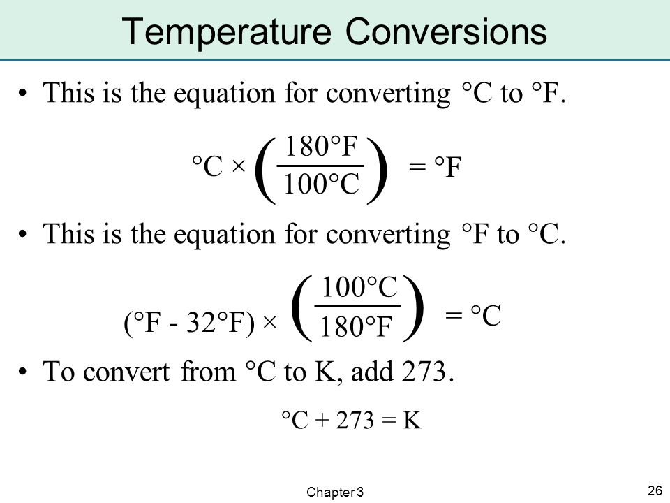 Chapter 3 26 This is the equation for converting °C to °F. This is the equation for converting °F to °C. To convert from °C to K, add 273. °C + 273 =