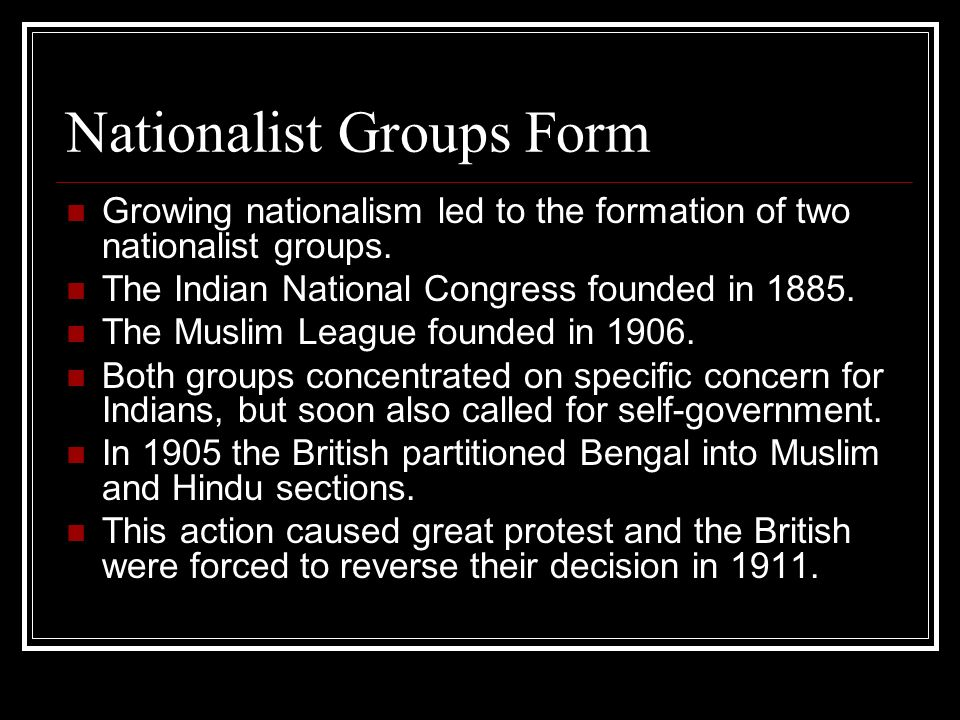 Nationalist Groups Form Growing nationalism led to the formation of two nationalist groups. The Indian National Congress founded in 1885. The Muslim L