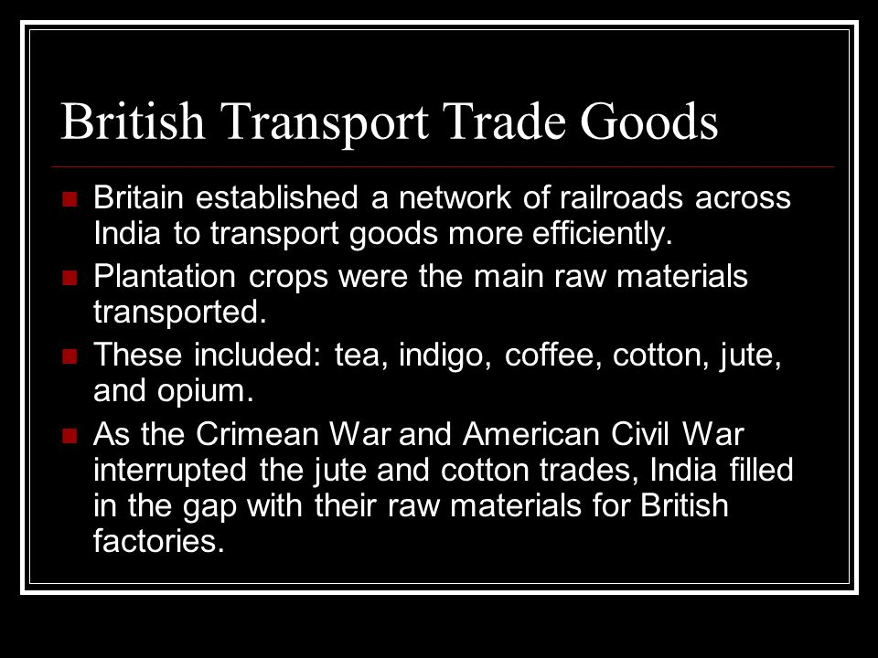British Transport Trade Goods Britain established a network of railroads across India to transport goods more efficiently. Plantation crops were the m