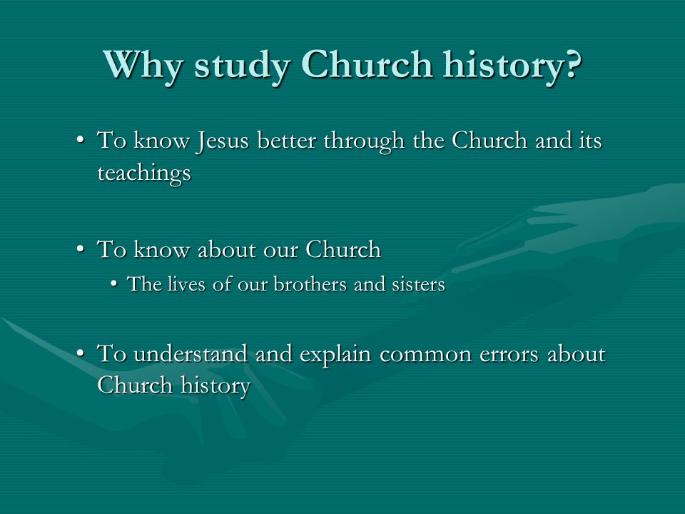 Why study Church history.