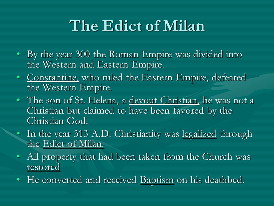 The Edict of Milan By the year 300 the Roman Empire was divided into the Western and Eastern Empire.By the year 300 the Roman Empire was divided into the Western and Eastern Empire.
