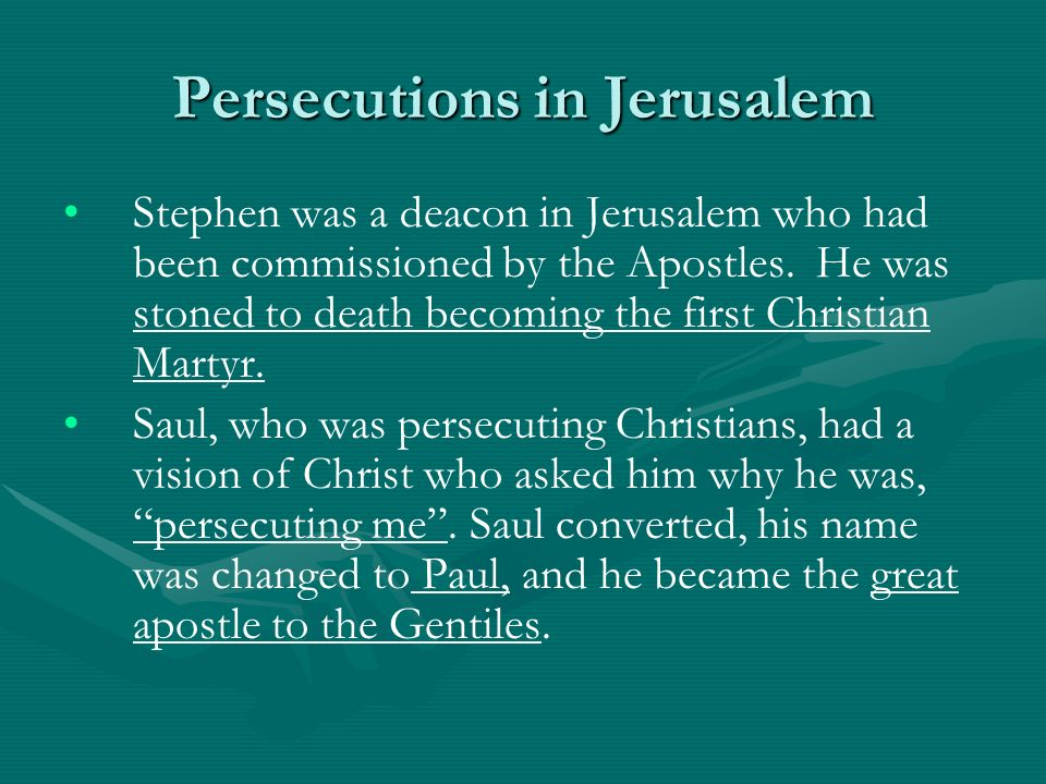 Persecutions in Jerusalem Stephen was a deacon in Jerusalem who had been commissioned by the Apostles.