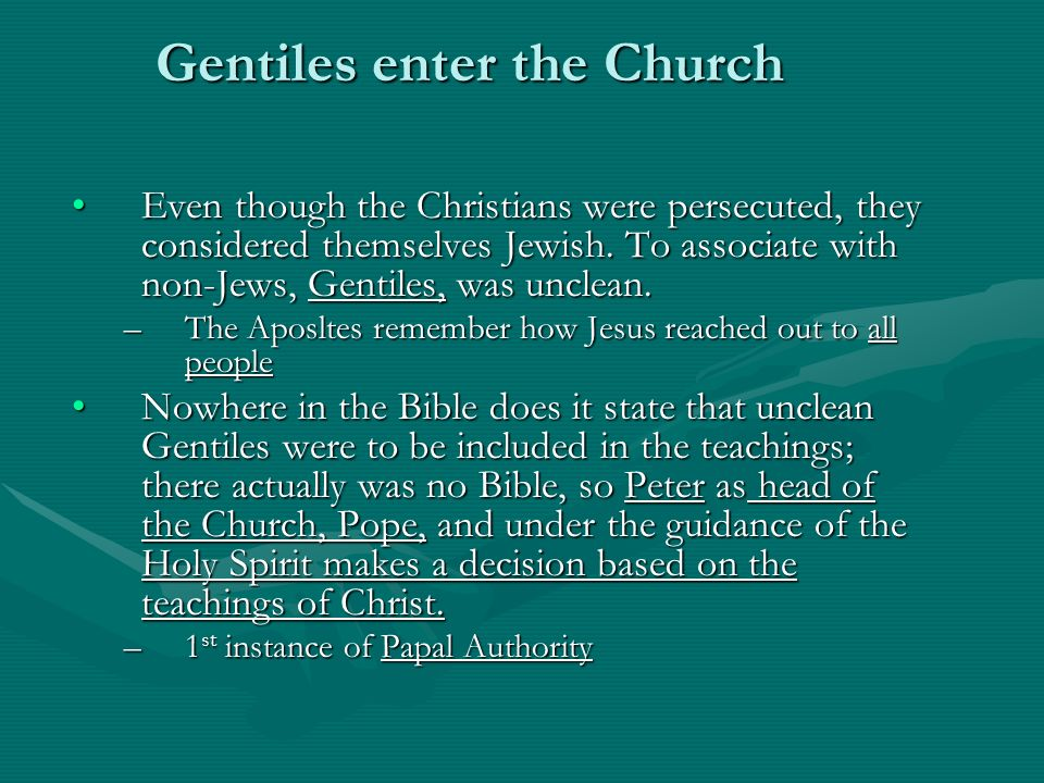 Gentiles enter the Church Even though the Christians were persecuted, they considered themselves Jewish.