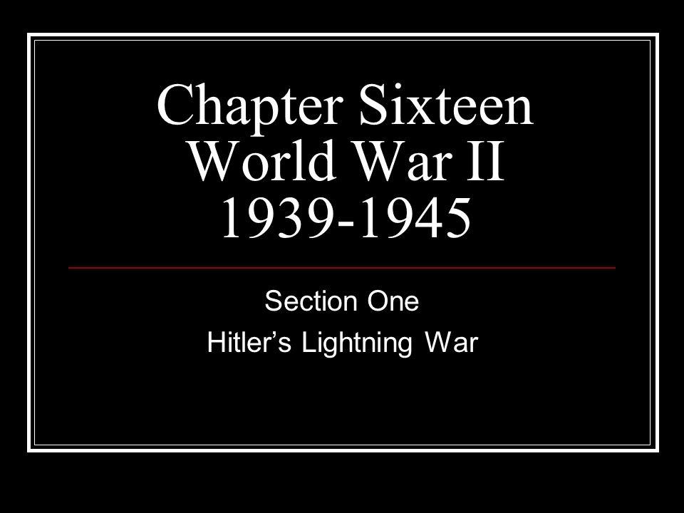 Chapter Sixteen World War II 1939-1945 Section One Hitlers Lightning War