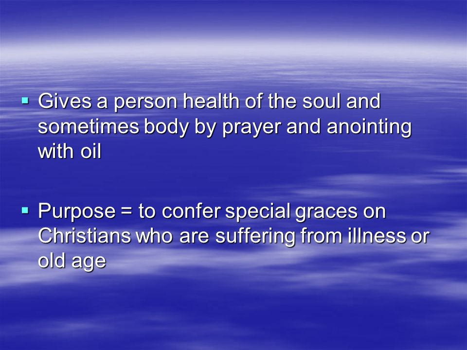 Gives a person health of the soul and sometimes body by prayer and anointing with oil Gives a person health of the soul and sometimes body by prayer a