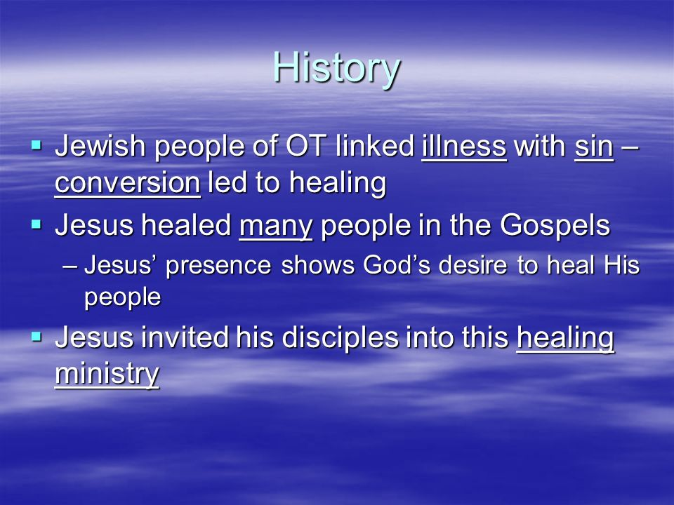 History Jewish people of OT linked illness with sin – conversion led to healing Jewish people of OT linked illness with sin – conversion led to healin