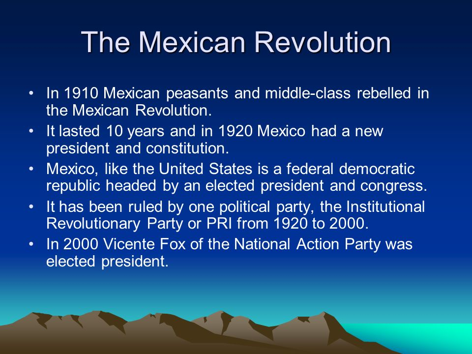 The Mexican Revolution In 1910 Mexican peasants and middle-class rebelled in the Mexican Revolution. It lasted 10 years and in 1920 Mexico had a new p