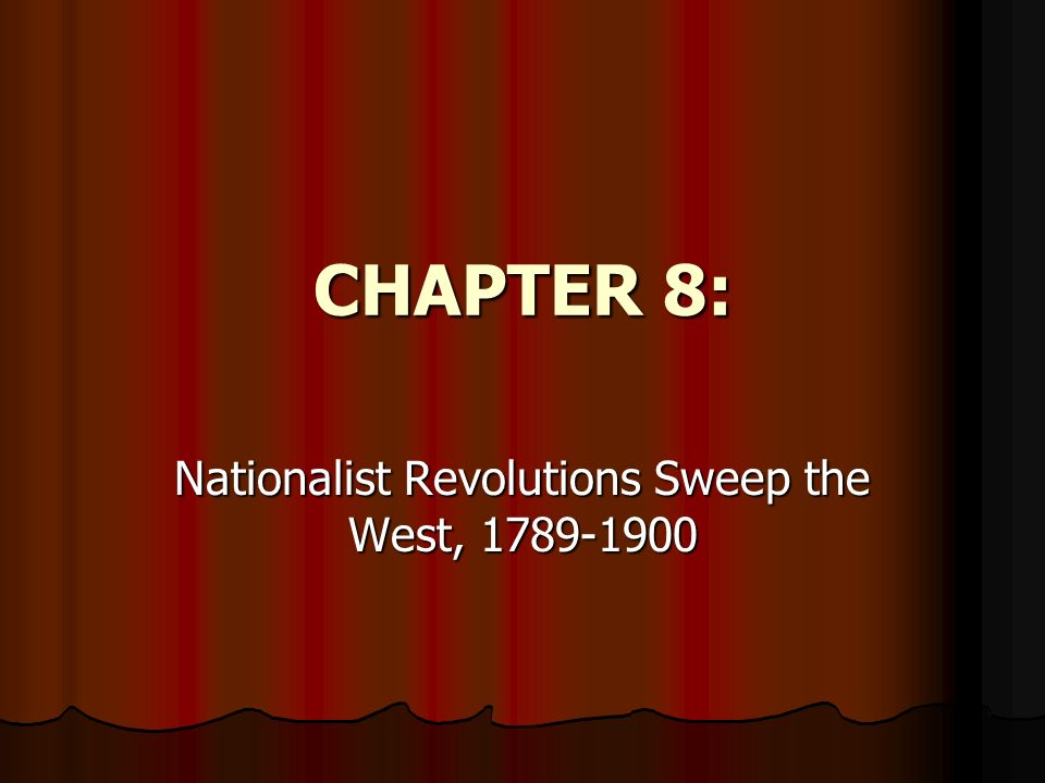 CHAPTER 8: Nationalist Revolutions Sweep the West, 1789-1900