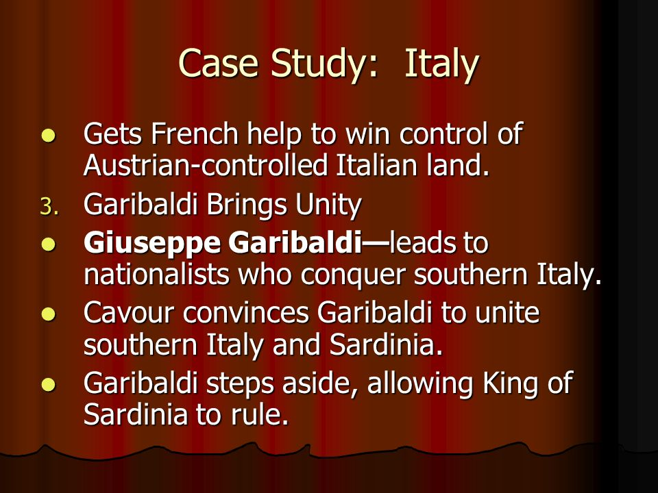 Case Study: Italy Gets French help to win control of Austrian-controlled Italian land. Gets French help to win control of Austrian-controlled Italian