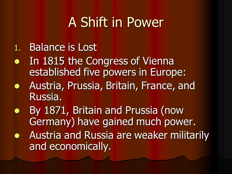 A Shift in Power 1. Balance is Lost In 1815 the Congress of Vienna established five powers in Europe: In 1815 the Congress of Vienna established five