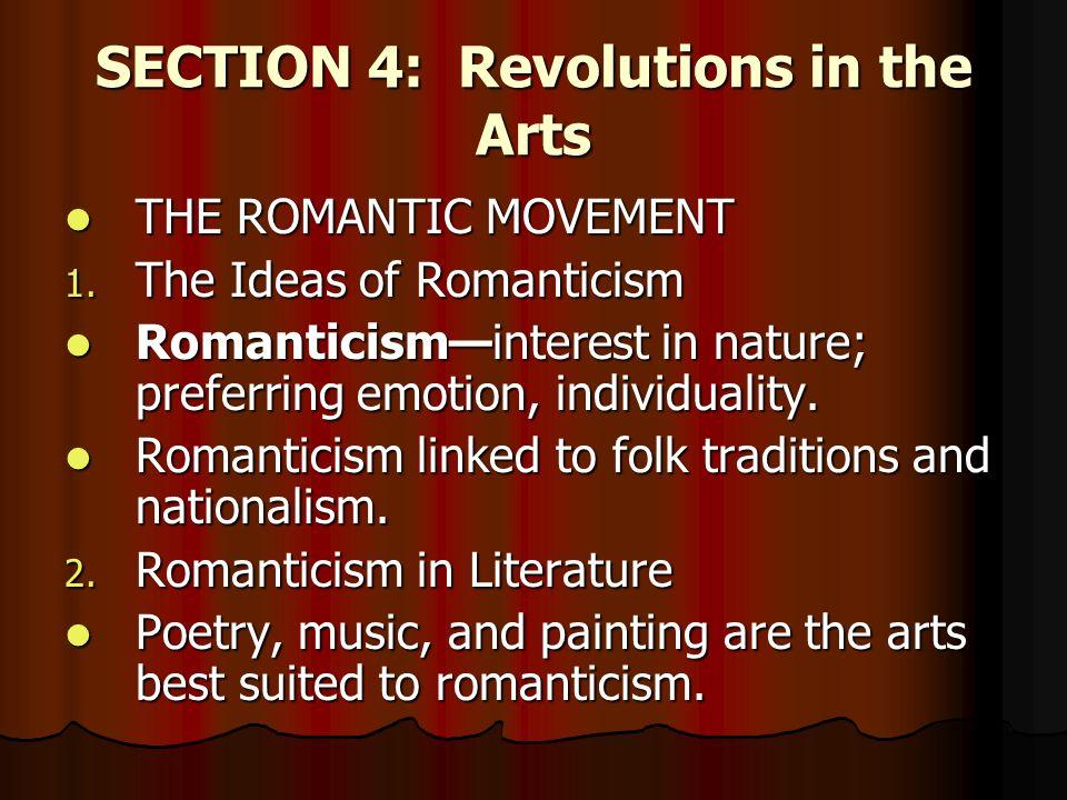 SECTION 4: Revolutions in the Arts THE ROMANTIC MOVEMENT THE ROMANTIC MOVEMENT 1. The Ideas of Romanticism Romanticisminterest in nature; preferring e