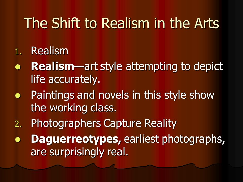 The Shift to Realism in the Arts 1. Realism Realismart style attempting to depict life accurately. Realismart style attempting to depict life accurate