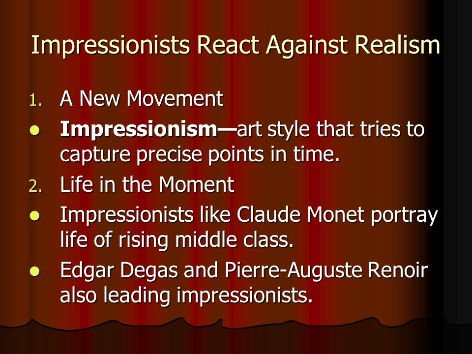 Impressionists React Against Realism 1. A New Movement Impressionismart style that tries to capture precise points in time. Impressionismart style tha