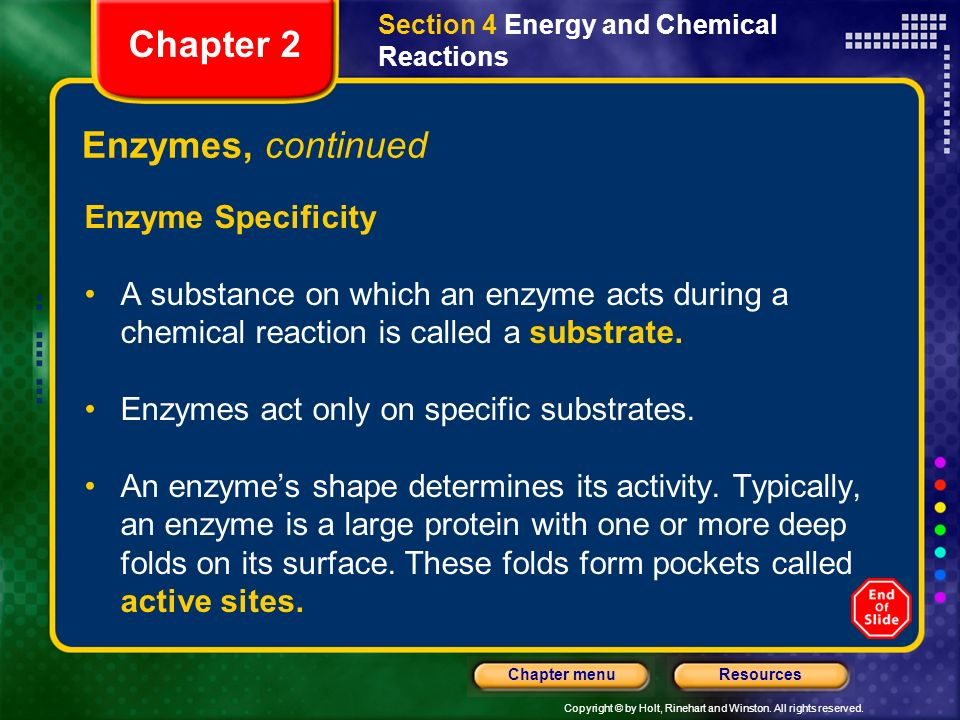 Copyright © by Holt, Rinehart and Winston. All rights reserved. ResourcesChapter menu Enzyme Section 4 Energy and Chemical Reactions Chapter 2