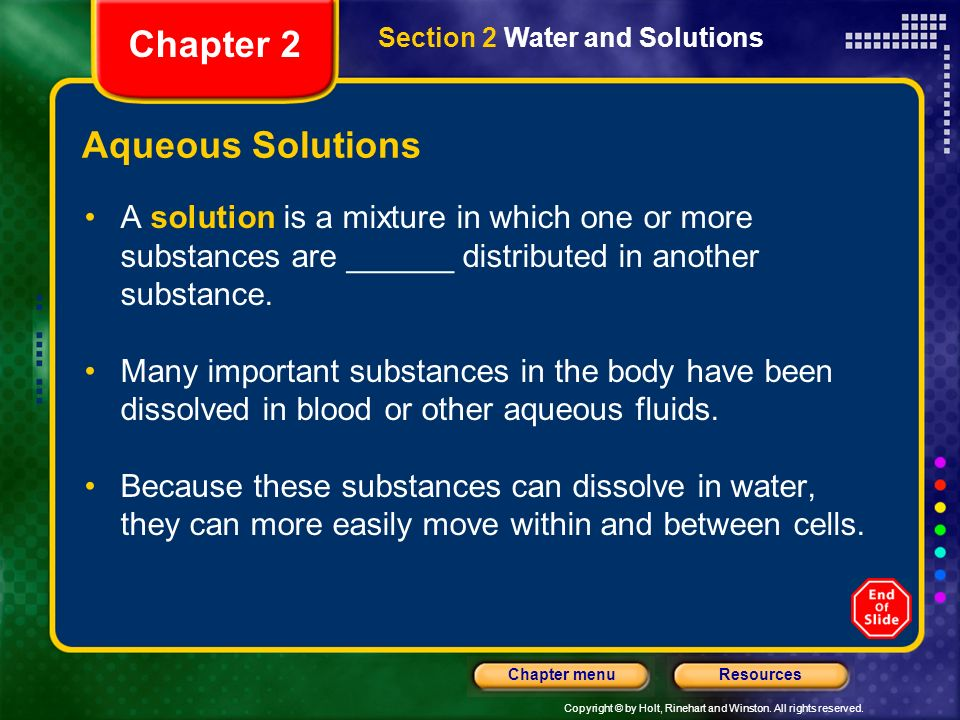 Copyright © by Holt, Rinehart and Winston. All rights reserved. ResourcesChapter menu Aqueous Solutions A solution is a mixture in which one or more s