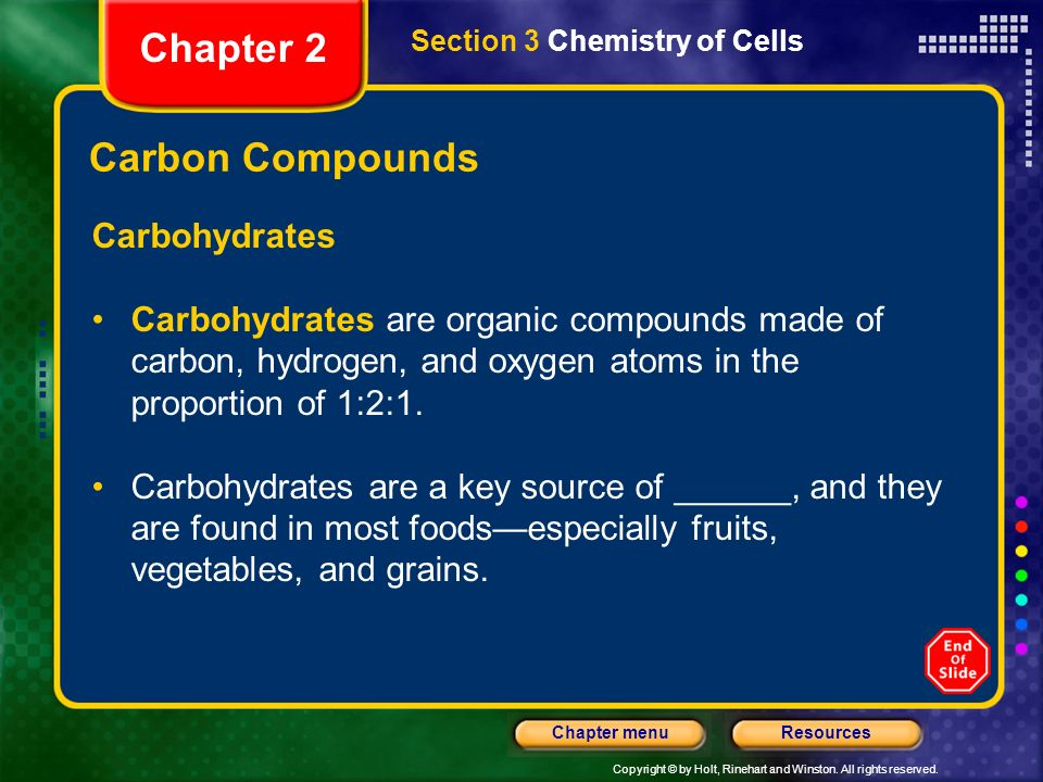 Copyright © by Holt, Rinehart and Winston. All rights reserved. ResourcesChapter menu Carbon Compounds Carbohydrates Carbohydrates are organic compoun