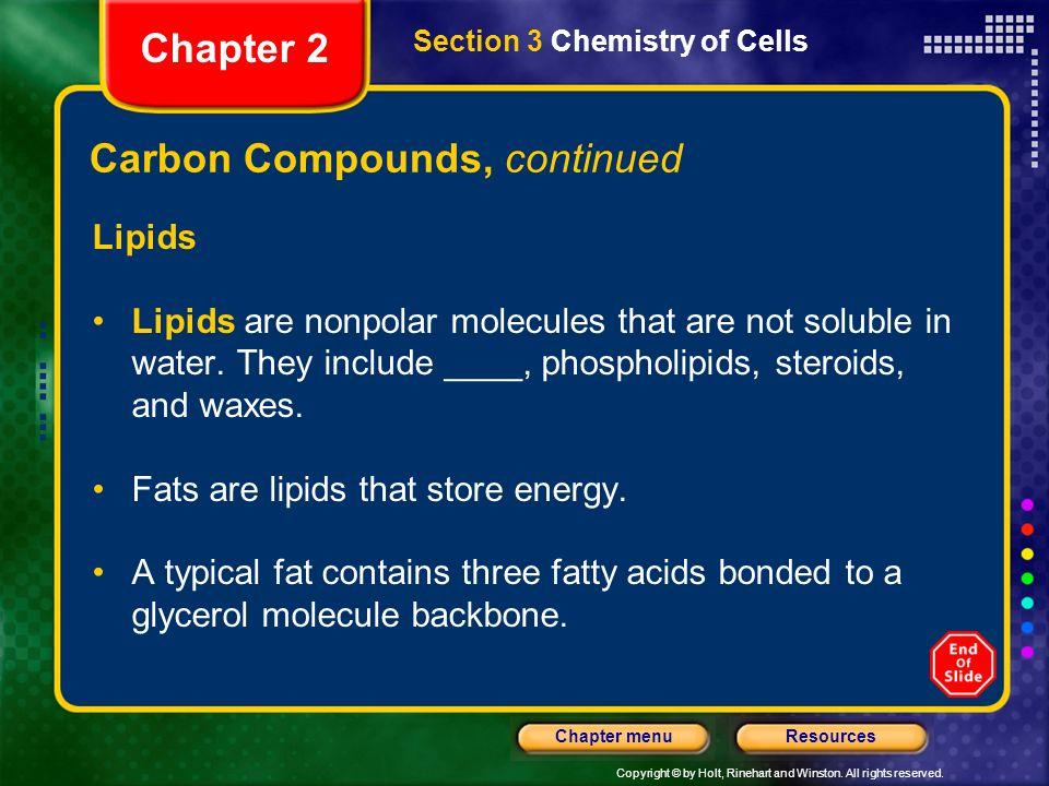 Copyright © by Holt, Rinehart and Winston. All rights reserved. ResourcesChapter menu Carbon Compounds, continued Lipids Lipids are nonpolar molecules