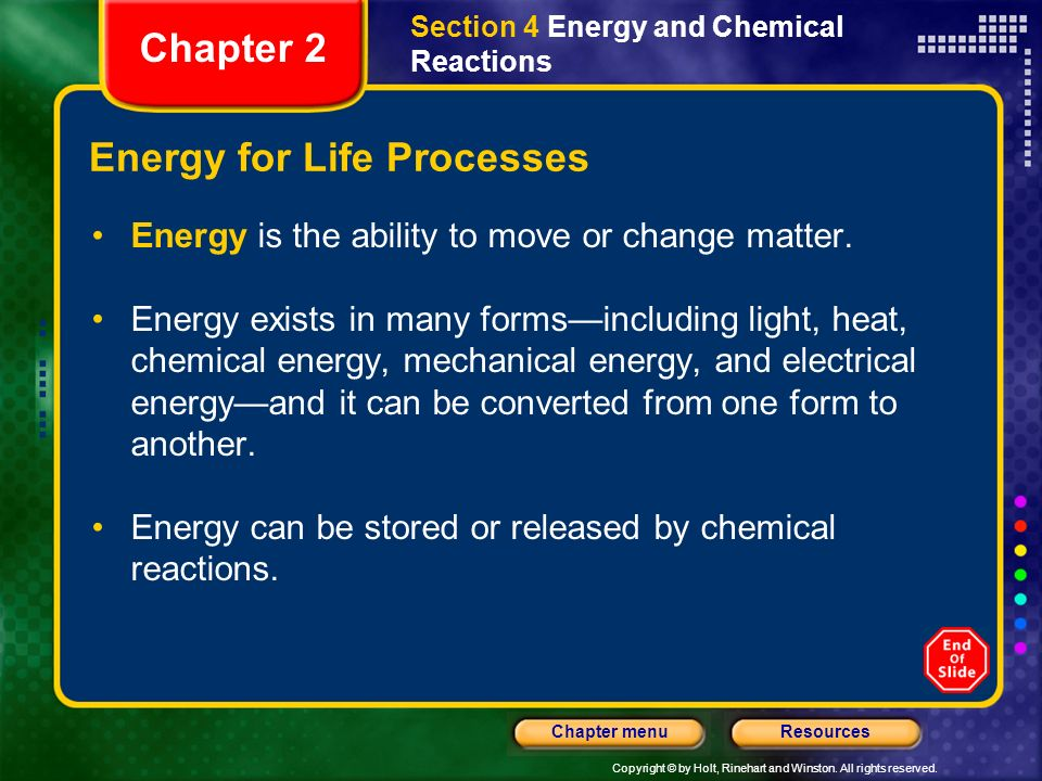 Copyright © by Holt, Rinehart and Winston. All rights reserved. ResourcesChapter menu Section 4 Energy and Chemical Reactions Objectives Evaluate the