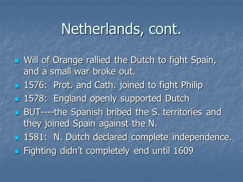 Netherlands, cont. Will of Orange rallied the Dutch to fight Spain, and a small war broke out. Will of Orange rallied the Dutch to fight Spain, and a