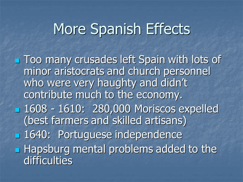 More Spanish Effects Too many crusades left Spain with lots of minor aristocrats and church personnel who were very haughty and didnt contribute much