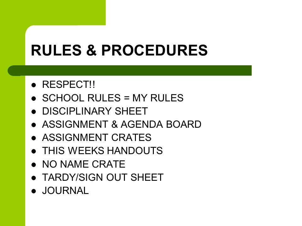 RULES & PROCEDURES RESPECT!! SCHOOL RULES = MY RULES DISCIPLINARY SHEET ASSIGNMENT & AGENDA BOARD ASSIGNMENT CRATES THIS WEEKS HANDOUTS NO NAME CRATE