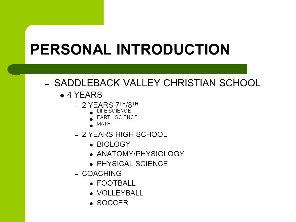 PERSONAL INTRODUCTION – SADDLEBACK VALLEY CHRISTIAN SCHOOL 4 YEARS – 2 YEARS 7 TH /8 TH LIFE SCIENCE EARTH SCIENCE MATH – 2 YEARS HIGH SCHOOL BIOLOGY