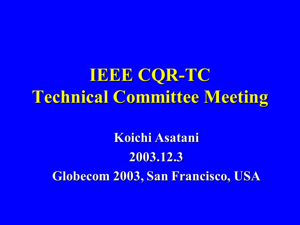 2 Agenda 1Opening 2Introduction 3Minutes 4Policies and Procedures 5TAC report 6ICCs and Globecoms 1Globecom 2003 2ICC2004 3Globecom 2004 4ICC2005 5Globecom2005 7CQR Workshops 2004, 2005 8IEEE Communication Magazine 9Officers & Board of Advisors 10AOB 11Closing