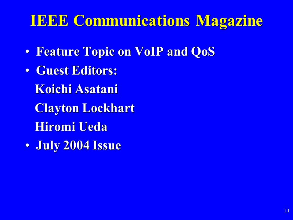 11 IEEE Communications Magazine Feature Topic on VoIP and QoSFeature Topic on VoIP and QoS Guest Editors:Guest Editors: Koichi Asatani Koichi Asatani Clayton Lockhart Clayton Lockhart Hiromi Ueda Hiromi Ueda July 2004 IssueJuly 2004 Issue