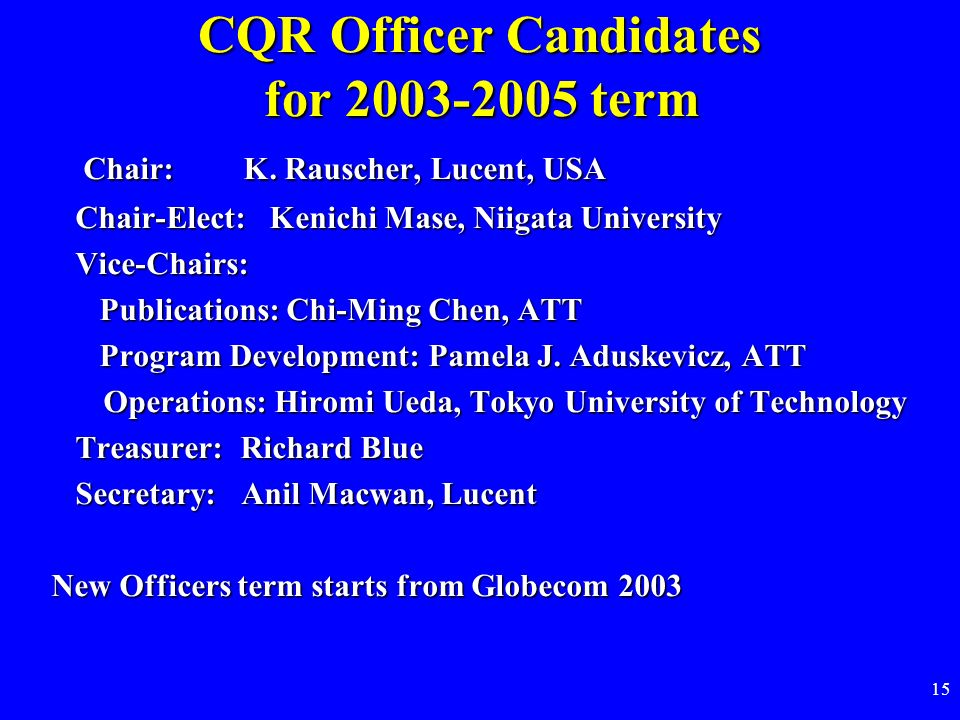 15 CQR Officer Candidates for 2003-2005 term Chair: K.