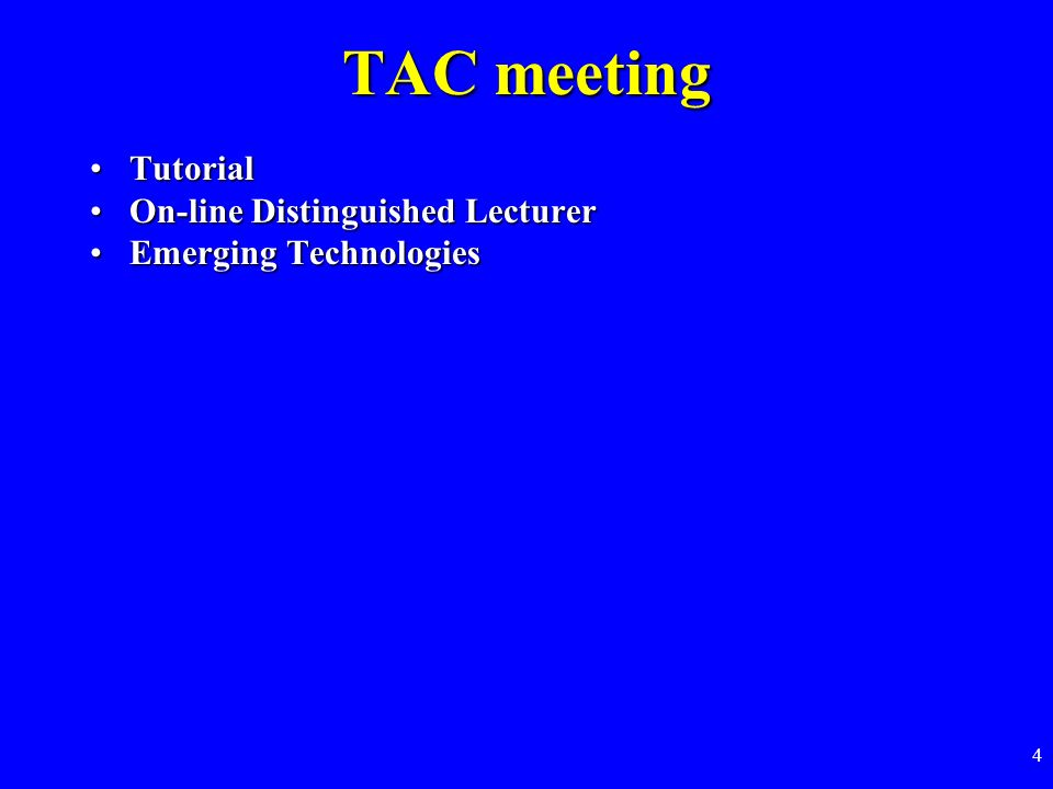 4 TAC meeting TutorialTutorial On-line Distinguished LecturerOn-line Distinguished Lecturer Emerging TechnologiesEmerging Technologies