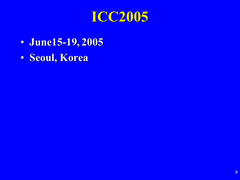 9 ICC2005 June15-19, 2005June15-19, 2005 Seoul, KoreaSeoul, Korea