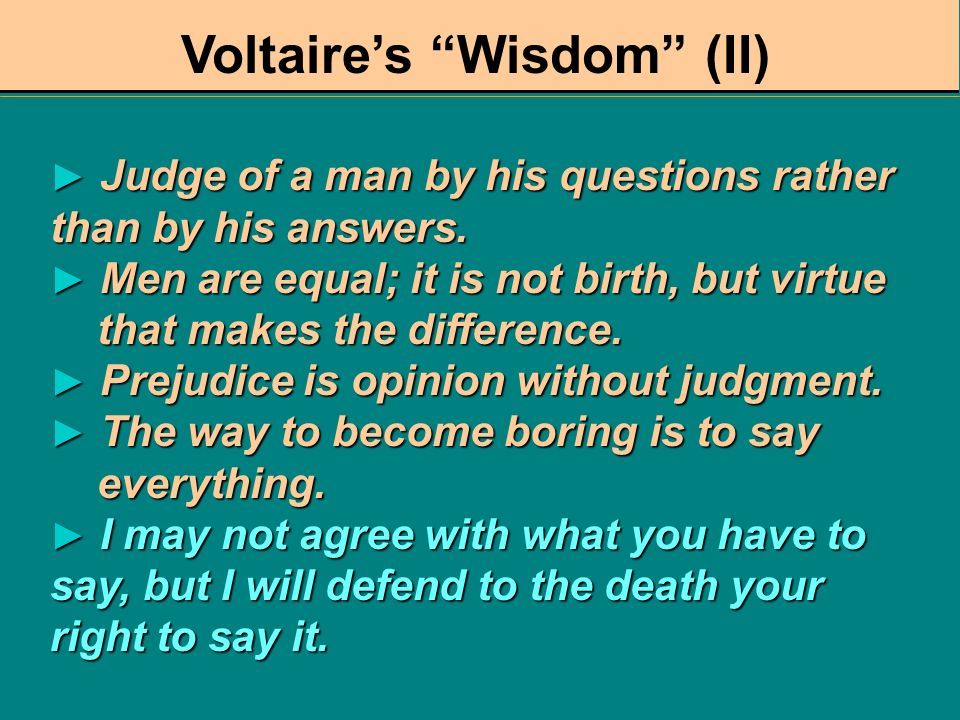 Voltaires Wisdom (I) E Every man is guilty of all the good he didnt do. G God is a comedian playing to an audience too afraid to laugh. I If God did n