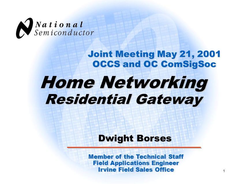 1 Home Networking Residential Gateway Dwight Borses Member of the Technical Staff Field Applications Engineer Irvine Field Sales Office Joint Meeting