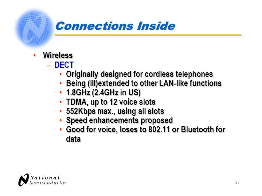 25 Connections Inside Wireless Wireless – DECT Originally designed for cordless telephones Originally designed for cordless telephones Being (ill)exte