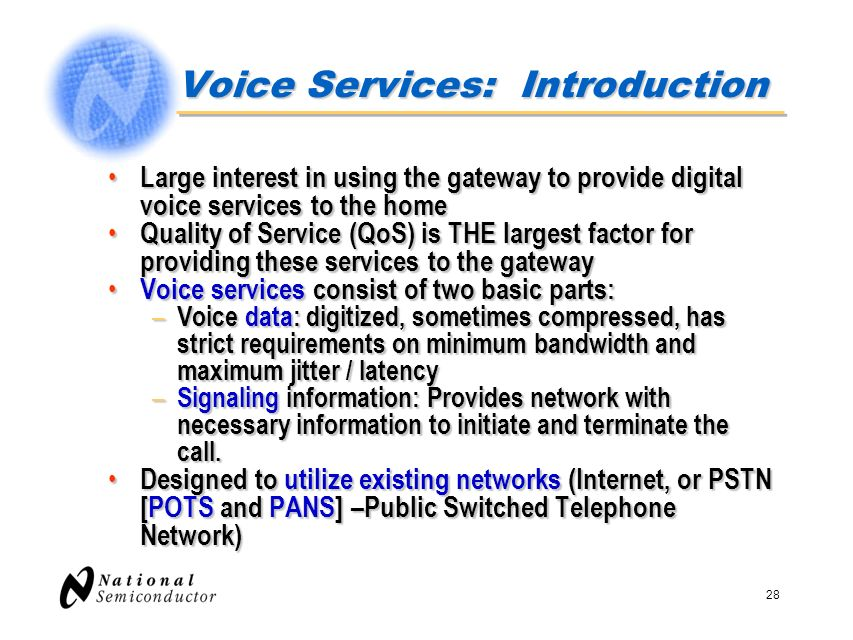 28 Voice Services: Introduction Large interest in using the gateway to provide digital voice services to the home Large interest in using the gateway