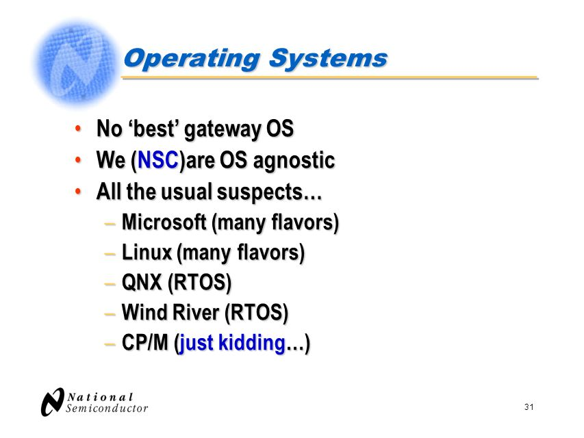 31 Operating Systems No best gateway OS No best gateway OS We (NSC)are OS agnostic We (NSC)are OS agnostic All the usual suspects… All the usual suspe