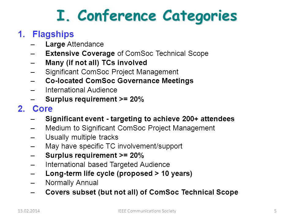 I. Conference Categories 1.Flagships –Large Attendance –Extensive Coverage of ComSoc Technical Scope –Many (if not all) TCs involved –Significant ComS